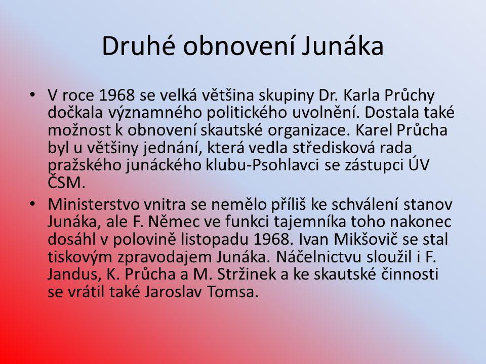Druhé obnovení Junáka • V roce 1968 se velká většina skupiny Dr. Karla Průchy dočkala významného politického uvolnění. Dostala také možnost k obnovení