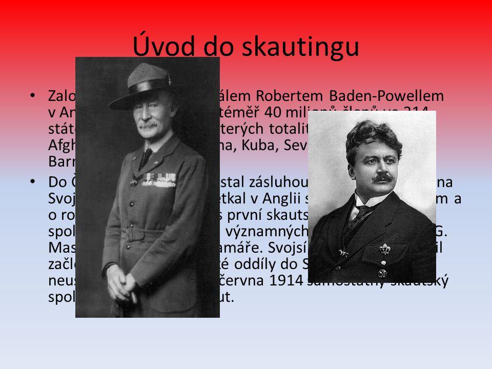 Úvod do skautingu • Založen roku 1907 generálem Robertem Baden-Powellem v Anglii,dnes má celkem téměř 40 milionů členů ve 214 státech světa (kromě některých totalitních států - Afghánistán, Andorra, Čína, Kuba, Severní Korea, Laos a Barma) • Do České republiky se dostal zásluhou Antonína Benjamina Svojsíka.