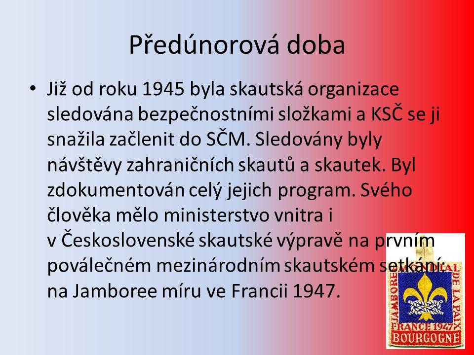 Předúnorová doba • Již od roku 1945 byla skautská organizace sledována bezpečnostními složkami a KSČ se ji snažila začlenit do SČM. Sledovány byly náv