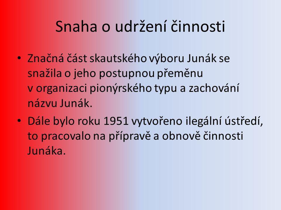 Snaha o udržení činnosti • Značná část skautského výboru Junák se snažila o jeho postupnou přeměnu v organizaci pionýrského typu a zachování názvu Junák.