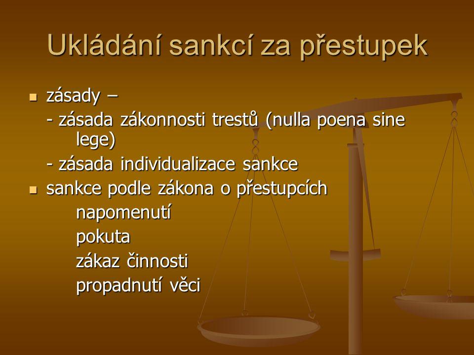 Ukládání sankcí za přestupek  zásady – - zásada zákonnosti trestů (nulla poena sine lege) - zásada individualizace sankce  sankce podle zákona o pře