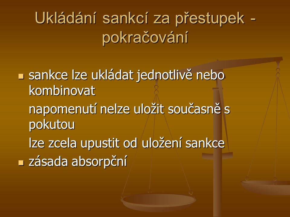 Ukládání sankcí za přestupek - pokračování  sankce lze ukládat jednotlivě nebo kombinovat napomenutí nelze uložit současně s pokutou lze zcela upusti
