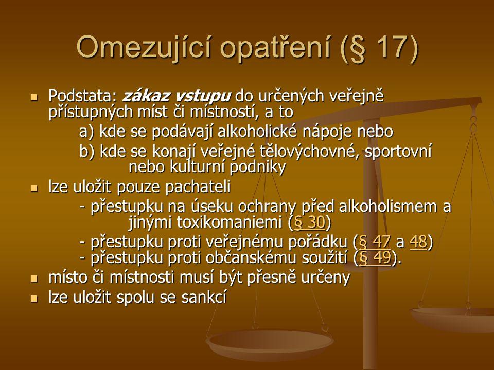 Omezující opatření (§ 17)  Podstata: zákaz vstupu do určených veřejně přístupných míst či místností, a to a) kde se podávají alkoholické nápoje nebo