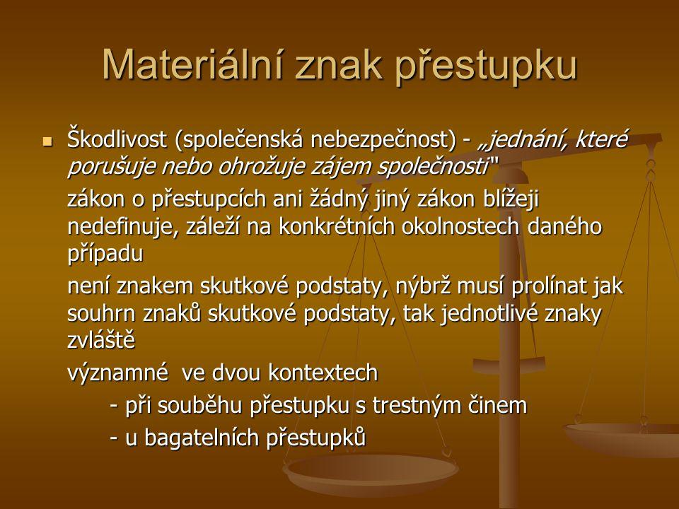 """Materiální znak přestupku  Škodlivost (společenská nebezpečnost) - """"jednání, které porušuje nebo ohrožuje zájem společnosti"""" zákon o přestupcích ani"""