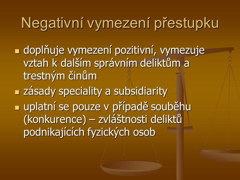 Negativní vymezení přestupku  doplňuje vymezení pozitivní, vymezuje vztah k dalším správním deliktům a trestným činům  zásady speciality a subsidiar