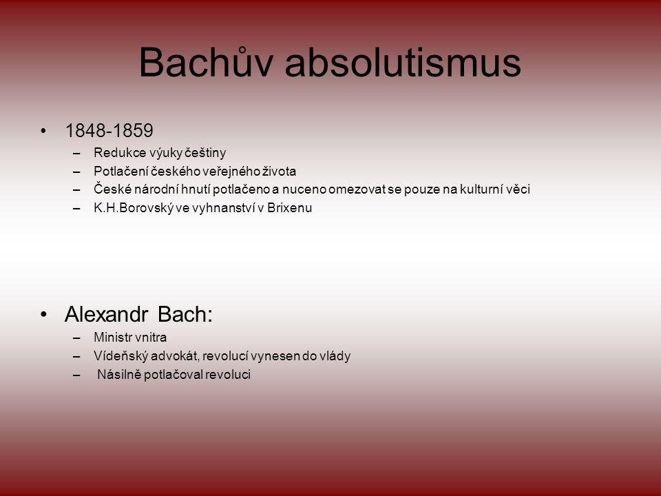 Obsah •Bachův absolutismus •Českoněmecké vyrovnání •Vznik politických stran a fungování sněmu •Česká a německá představa o vzájemném soužití •Vyspělos