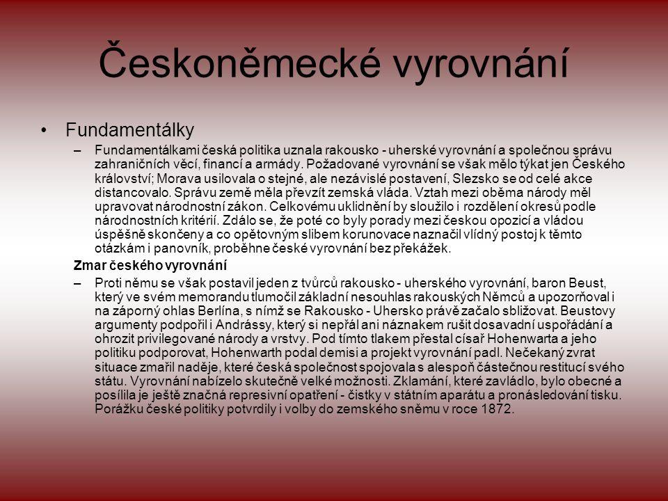 Českoněmecké vyrovnání •Fundamentálky –Fundamentálkami česká politika uznala rakousko - uherské vyrovnání a společnou správu zahraničních věcí, financí a armády.