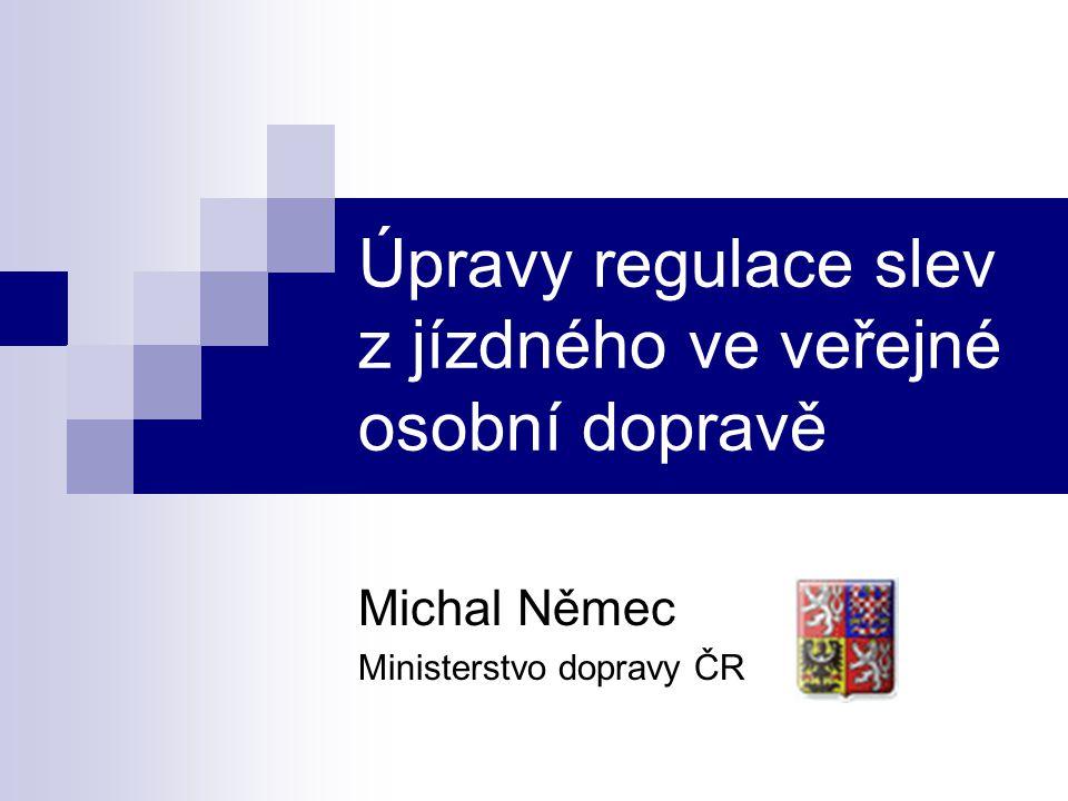 Úpravy regulace slev z jízdného ve veřejné osobní dopravě Michal Němec Ministerstvo dopravy ČR