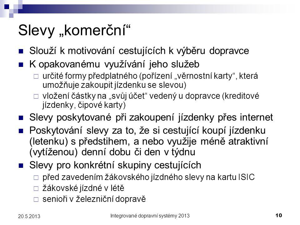 """Integrované dopravní systémy 201310 20.5.2013 Slevy """"komerční""""  Slouží k motivování cestujících k výběru dopravce  K opakovanému využívání jeho služ"""