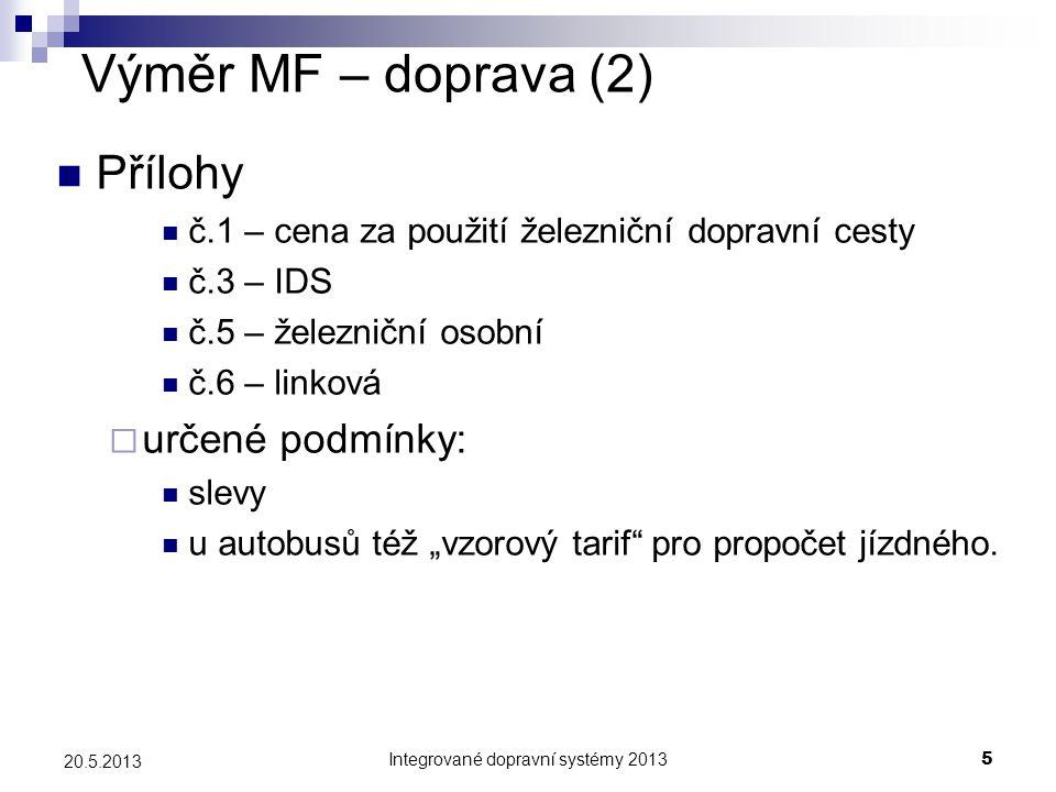 Integrované dopravní systémy 20135 20.5.2013 Výměr MF – doprava (2)  Přílohy  č.1 – cena za použití železniční dopravní cesty  č.3 – IDS  č.5 – že