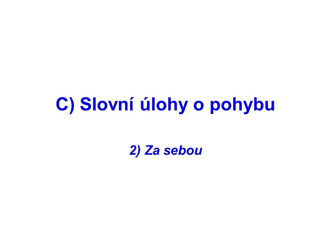 C) Slovní úlohy o pohybu 2) Za sebou