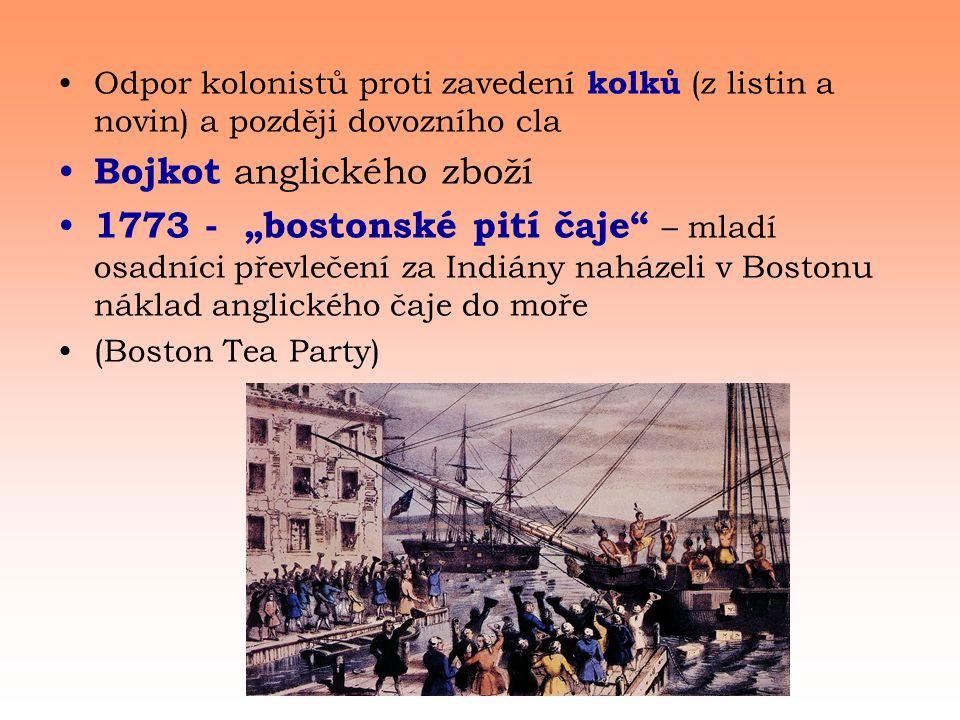 """•Odpor kolonistů proti zavedení kolků (z listin a novin) a později dovozního cla • Bojkot anglického zboží • 1773 - """"bostonské pití čaje – mladí osadníci převlečení za Indiány naházeli v Bostonu náklad anglického čaje do moře •(Boston Tea Party)"""
