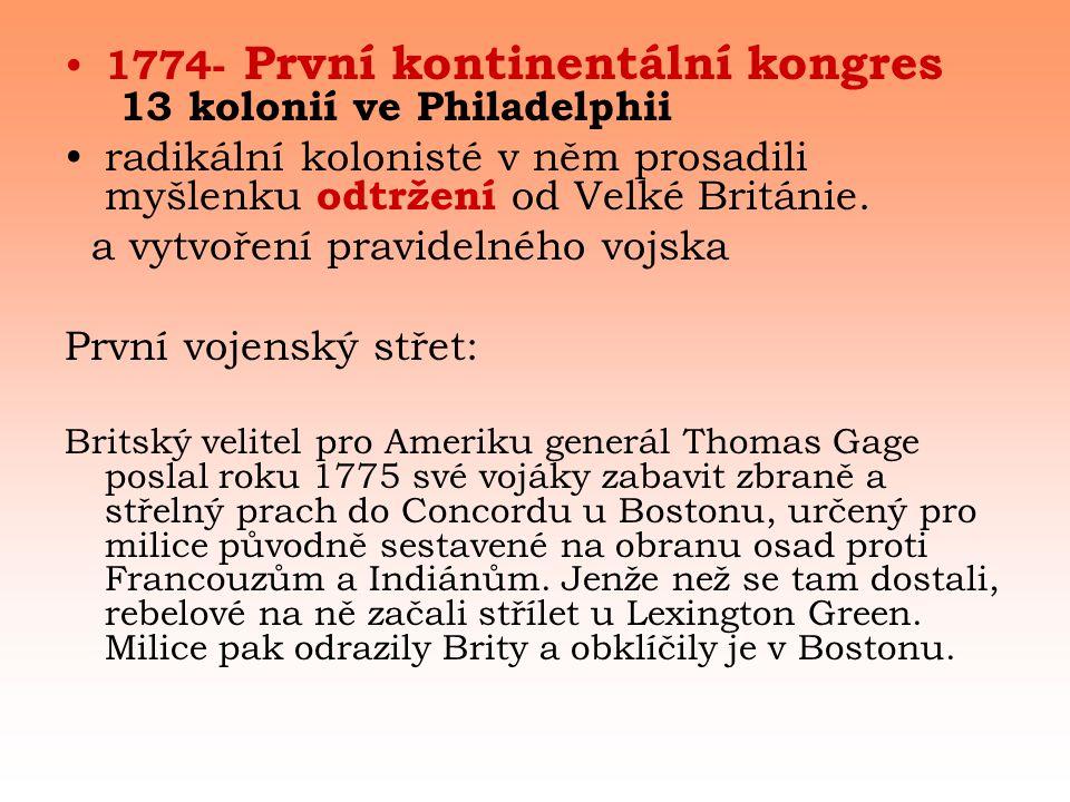• 1774- První kontinentální kongres 13 kolonií ve Philadelphii •radikální kolonisté v něm prosadili myšlenku odtržení od Velké Británie.
