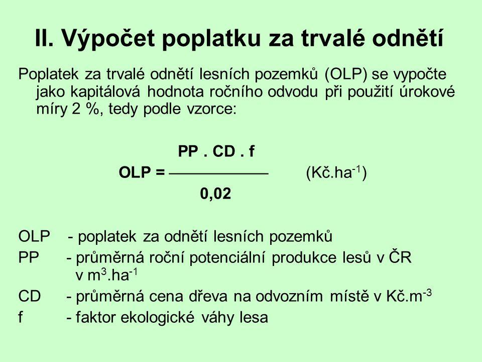 II. Výpočet poplatku za trvalé odnětí Poplatek za trvalé odnětí lesních pozemků (OLP) se vypočte jako kapitálová hodnota ročního odvodu při použití úr