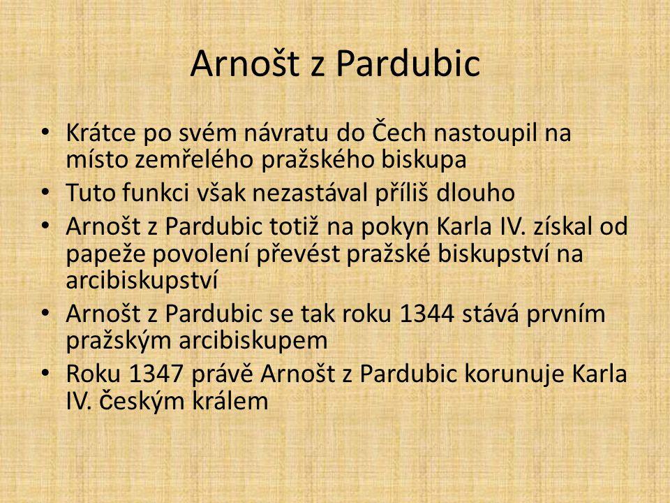 Arnošt z Pardubic • Krátce po svém návratu do Čech nastoupil na místo zemřelého pražského biskupa • Tuto funkci však nezastával příliš dlouho • Arnošt