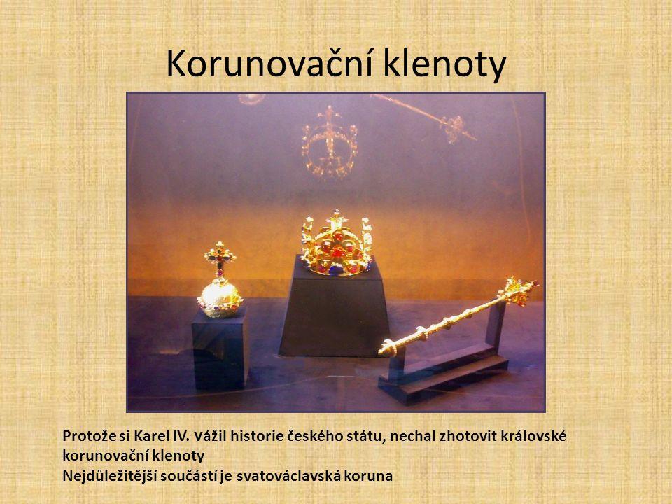 Korunovační klenoty Protože si Karel IV. v ážil historie českého státu, nechal zhotovit královské korunovační klenoty Nejdůležitější součástí je svato