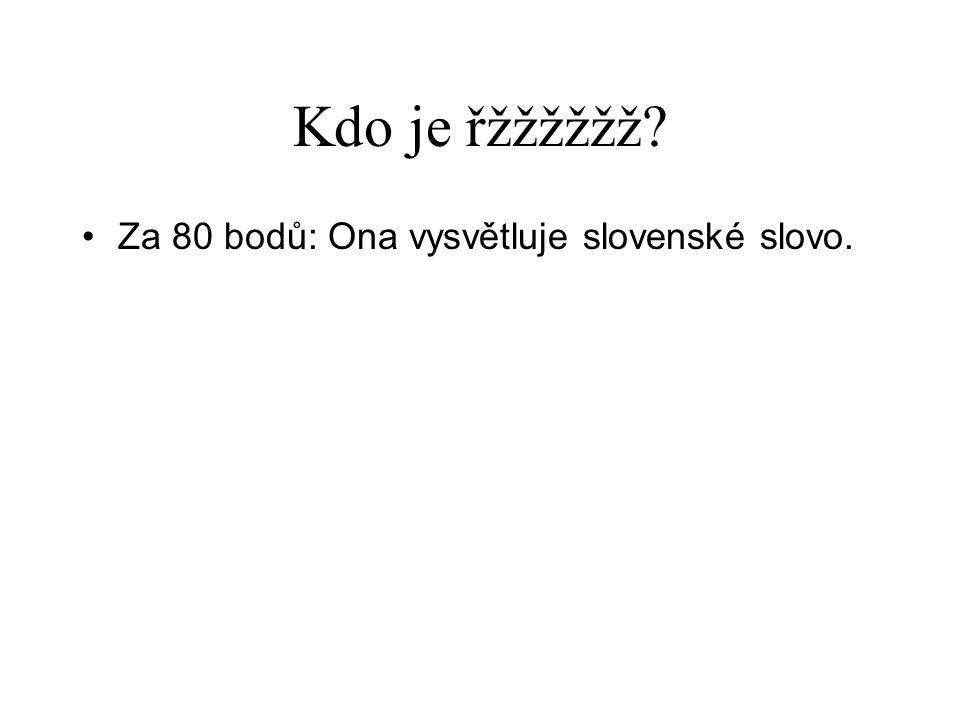 Kdo je řžžžžžž? •Za 80 bodů: Ona vysvětluje slovenské slovo.