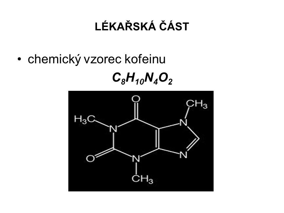 LÉKAŘSKÁ ČÁST •chemický vzorec kofeinu C 8 H 10 N 4 O 2