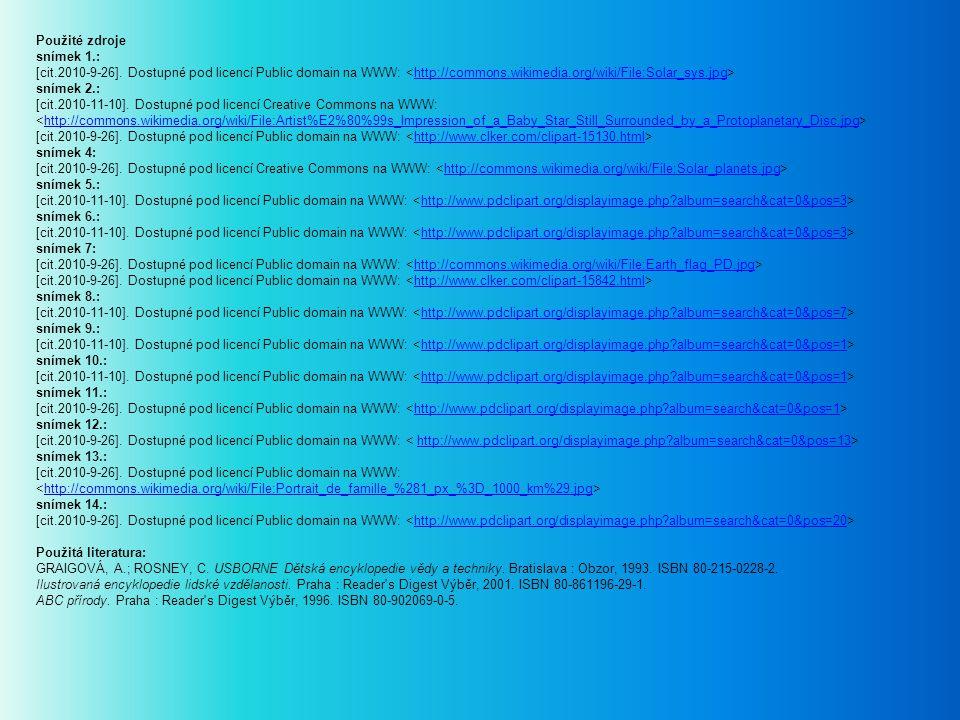 Použité zdroje snímek 1.: [cit.2010-9-26]. Dostupné pod licencí Public domain na WWW: http://commons.wikimedia.org/wiki/File:Solar_sys.jpg snímek 2.: