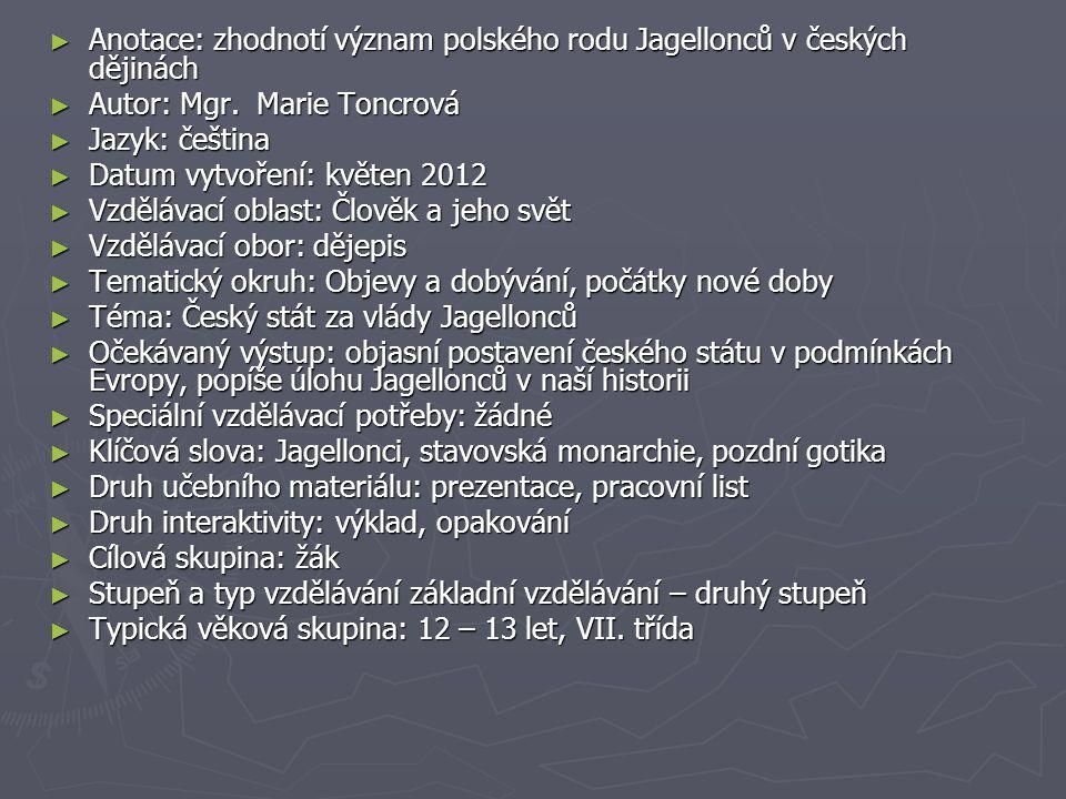 ► Anotace: zhodnotí význam polského rodu Jagellonců v českých dějinách ► Autor: Mgr.
