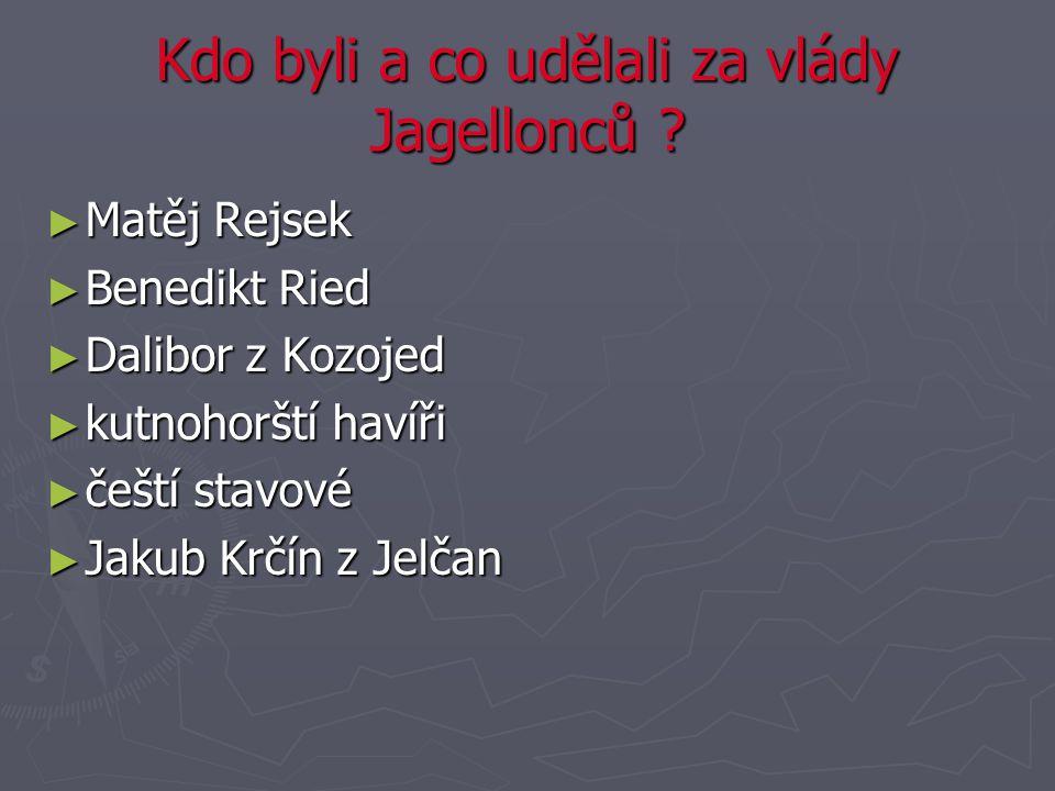 Kdo byli a co udělali za vlády Jagellonců .