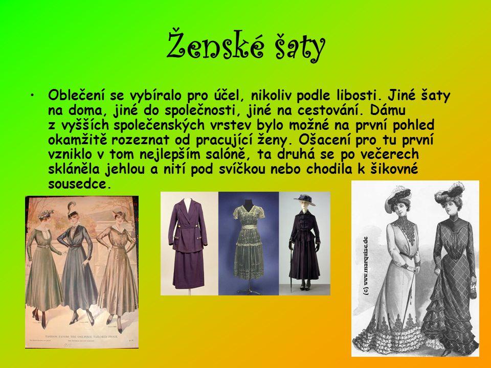 Ženské šaty •Oblečení se vybíralo pro účel, nikoliv podle libosti. Jiné šaty na doma, jiné do společnosti, jiné na cestování. Dámu z vyšších společens