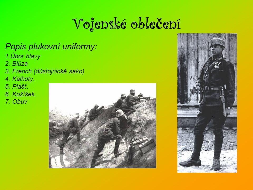 Vojenské oble č ení •Popis plukovní uniformy: 1.Úbor hlavy 2. Blůza 3. French (důstojnické sako) 4. Kalhoty. 5. Plášť. 6. Kožíšek. 7. Obuv