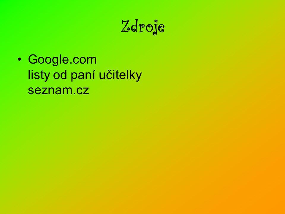 Zdroje •Google.com listy od paní učitelky seznam.cz