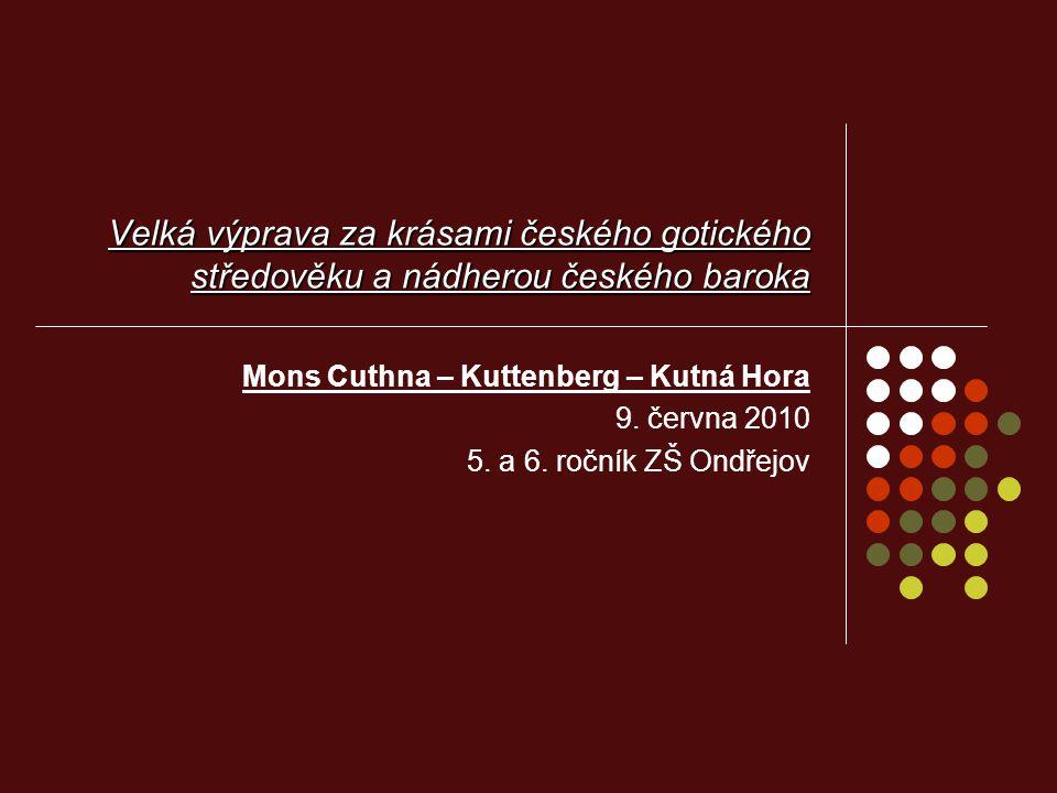 Velká výprava za krásami českého gotického středověku a nádherou českého baroka Mons Cuthna – Kuttenberg – Kutná Hora 9.