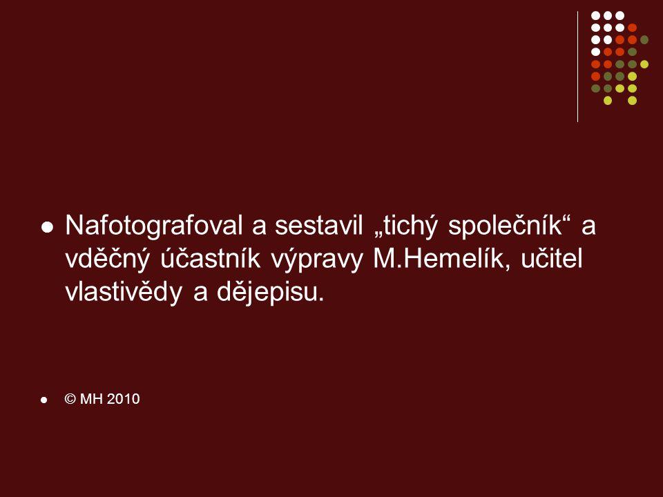 """ Nafotografoval a sestavil """"tichý společník a vděčný účastník výpravy M.Hemelík, učitel vlastivědy a dějepisu."""