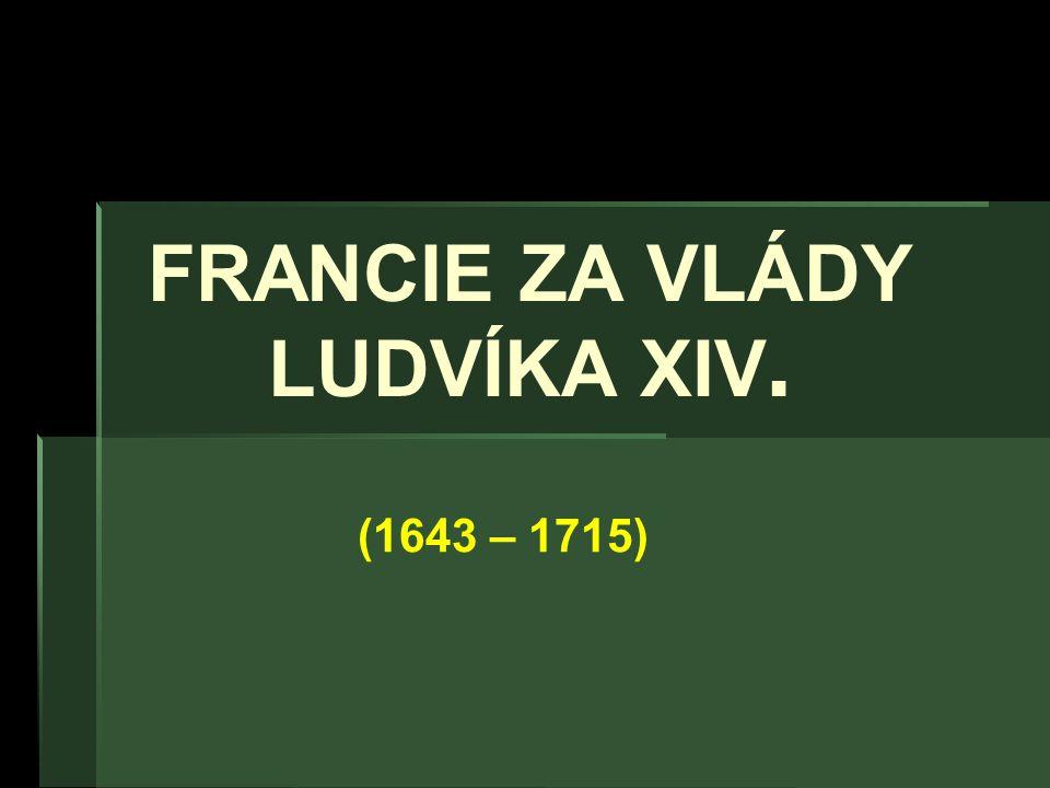 FRANCIE ZA VLÁDY LUDVÍKA XIV. (1643 – 1715)