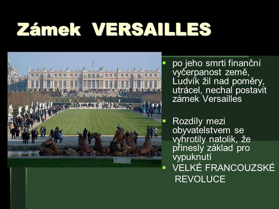 Zámek VERSAILLES   po jeho smrti finanční vyčerpanost země, Ludvík žil nad poměry, utrácel, nechal postavit zámek Versailles   Rozdíly mezi obyvat