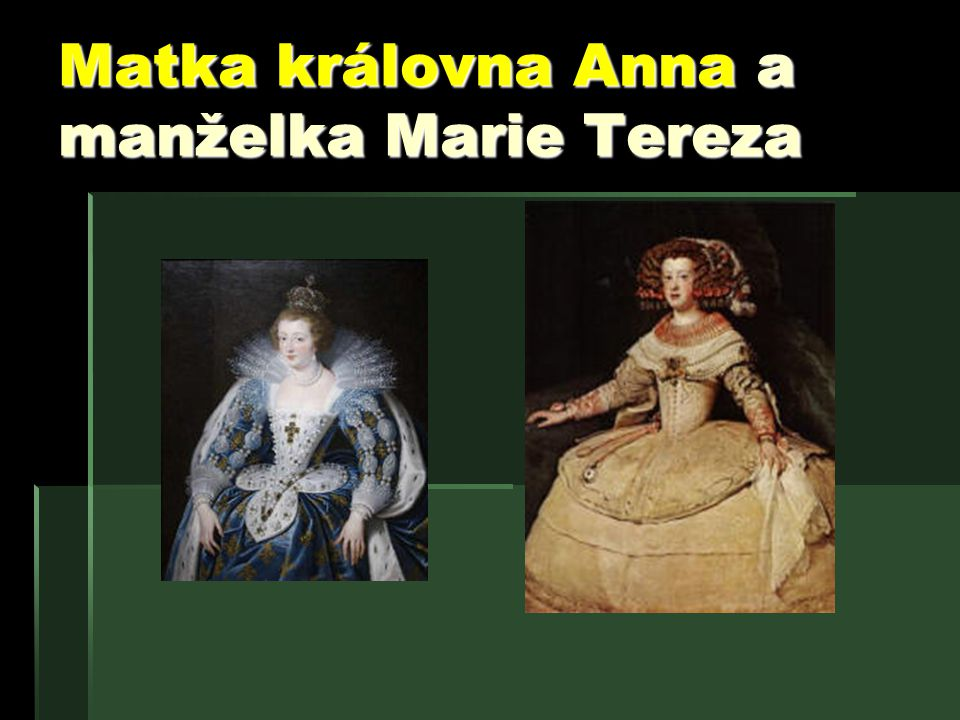 Matka královna Anna a manželka Marie Tereza