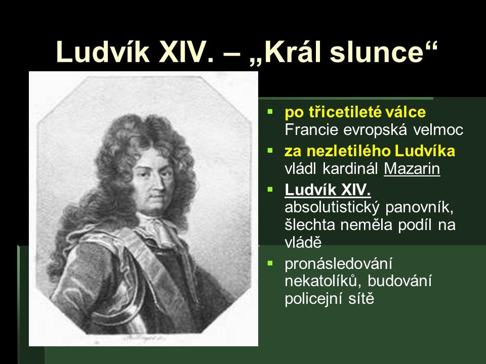 """Ludvík XIV. – """"Král slunce""""   po třicetileté válce Francie evropská velmoc   za nezletilého Ludvíka vládl kardinál Mazarin   Ludvík XIV. absolut"""
