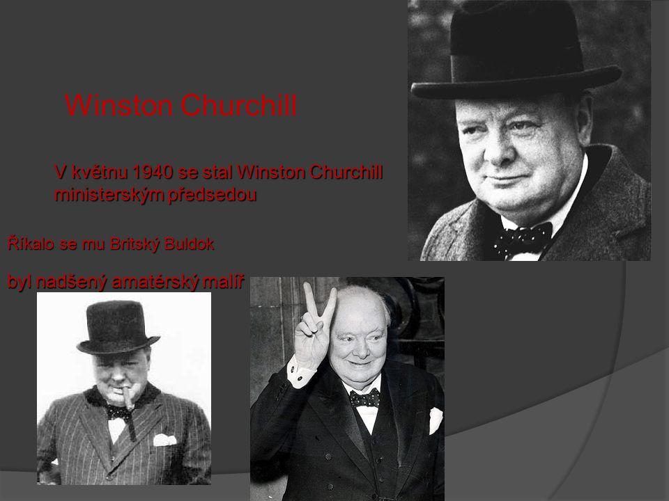 Winston Churchill V květnu 1940 se stal Winston Churchill ministerským předsedou Říkalo se mu Britský Buldok byl nadšený amatérský malíř
