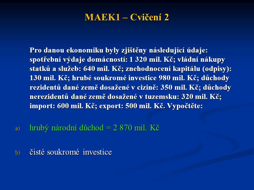 MAEK1 – Cvičení 2 Pro danou ekonomiku byly zjištěny následující údaje: spotřební výdaje domácností: 1 320 mil.