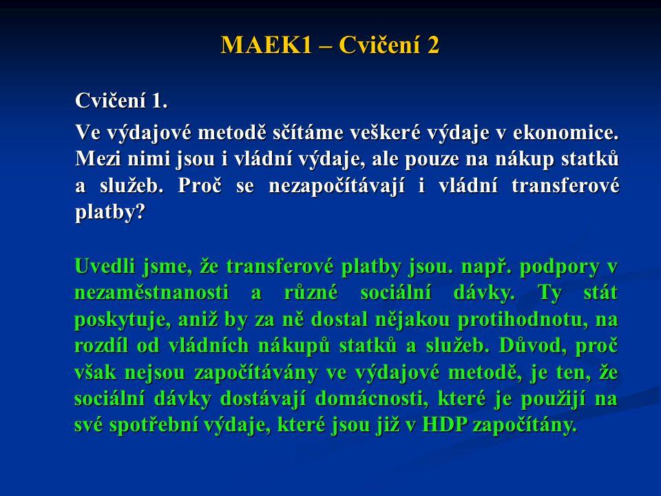 MAEK1 – Cvičení 2 Cvičení 1.Ve výdajové metodě sčítáme veškeré výdaje v ekonomice.