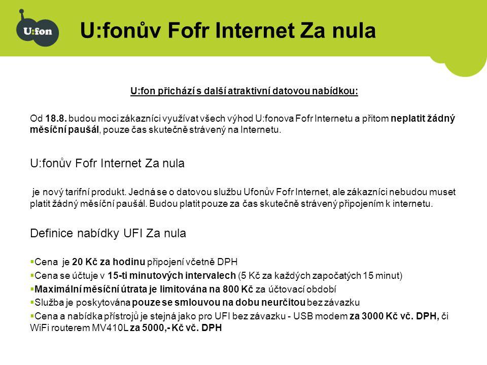 Použití služby UFI Za nula Způsob použití se neliší od služby Ufonův Fofr Internet: -Nabízí se všemi U:fonovými fofr přístroji (tj.ADU-510L, MV110L, MV410L) -Instalace se od klasického U:fonova fofr internetu neliší -Zákazník UFI Za nula se přihlašuje na standardně přednastaveném účtu: uživatelské jméno: ufon heslo: ufon vytáčené číslo: #777 ADU-510L MV410L MV110L