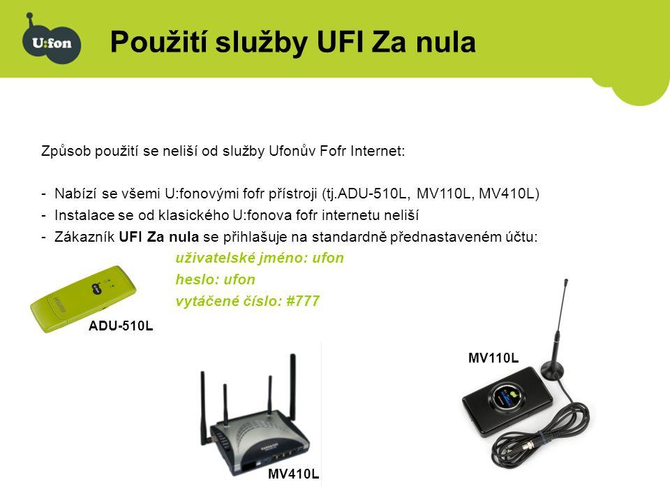Použití služby UFI Za nula Způsob použití se neliší od služby Ufonův Fofr Internet: -Nabízí se všemi U:fonovými fofr přístroji (tj.ADU-510L, MV110L, M