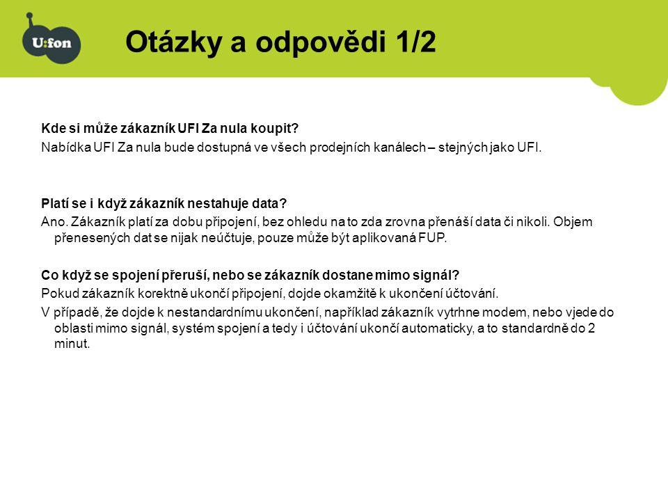 Otázky a odpovědi 1/2 Kde si může zákazník UFI Za nula koupit? Nabídka UFI Za nula bude dostupná ve všech prodejních kanálech – stejných jako UFI. Pla