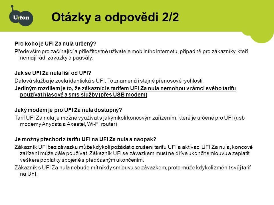 Otázky a odpovědi 2/2 Pro koho je UFI Za nula určený? Především pro začínající a příležitostné uživatele mobilního internetu, případně pro zákazníky,
