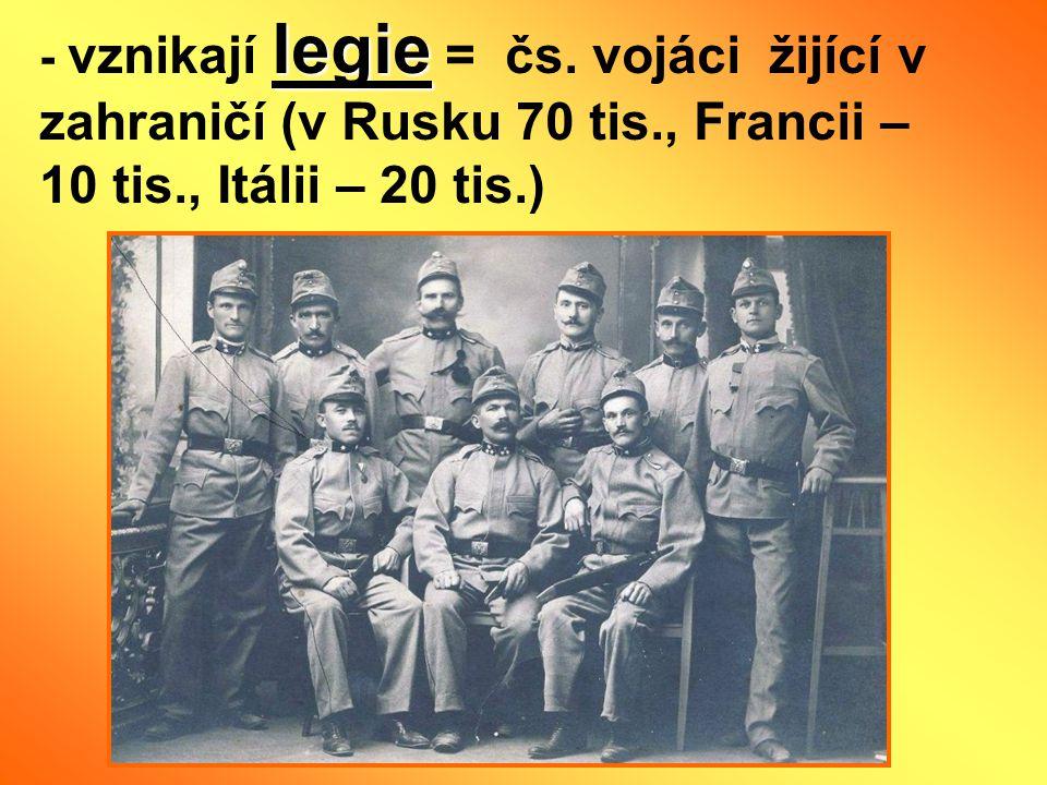 legie - vznikají legie = čs. vojáci žijící v zahraničí (v Rusku 70 tis., Francii – 10 tis., Itálii – 20 tis.)