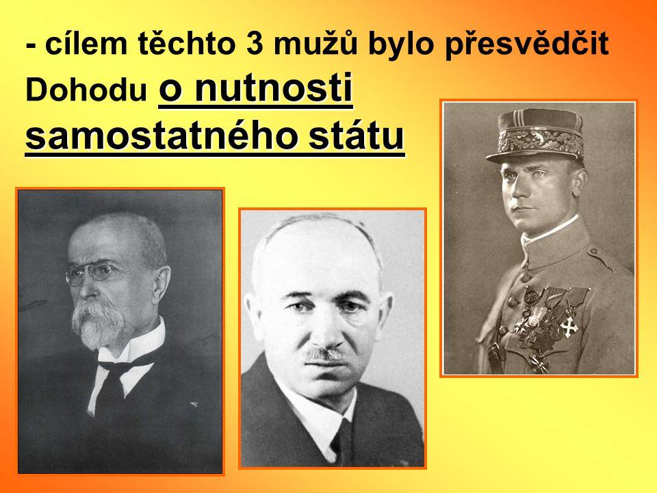o nutnosti samostatného státu - cílem těchto 3 mužů bylo přesvědčit Dohodu o nutnosti samostatného státu