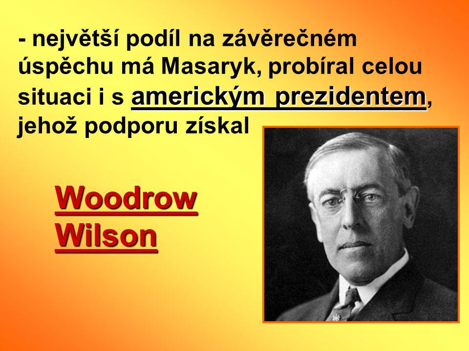americkým prezidentem - největší podíl na závěrečném úspěchu má Masaryk, probíral celou situaci i s americkým prezidentem, jehož podporu získal Woodro
