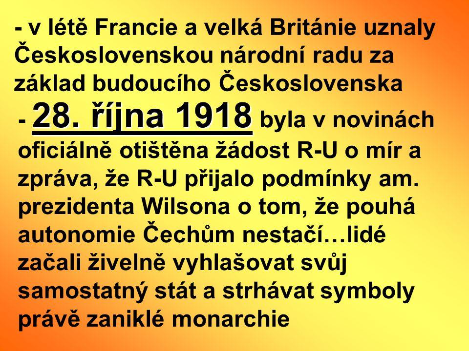 - v létě Francie a velká Británie uznaly Československou národní radu za základ budoucího Československa 28. října 1918 - 28. října 1918 byla v noviná