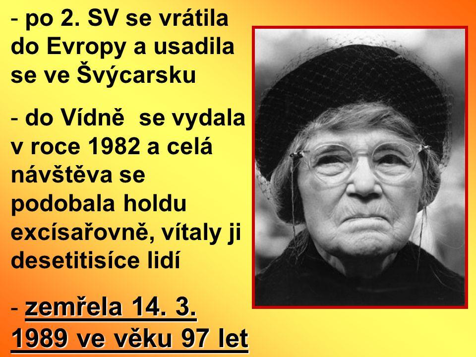 - po 2. SV se vrátila do Evropy a usadila se ve Švýcarsku - do Vídně se vydala v roce 1982 a celá návštěva se podobala holdu excísařovně, vítaly ji de