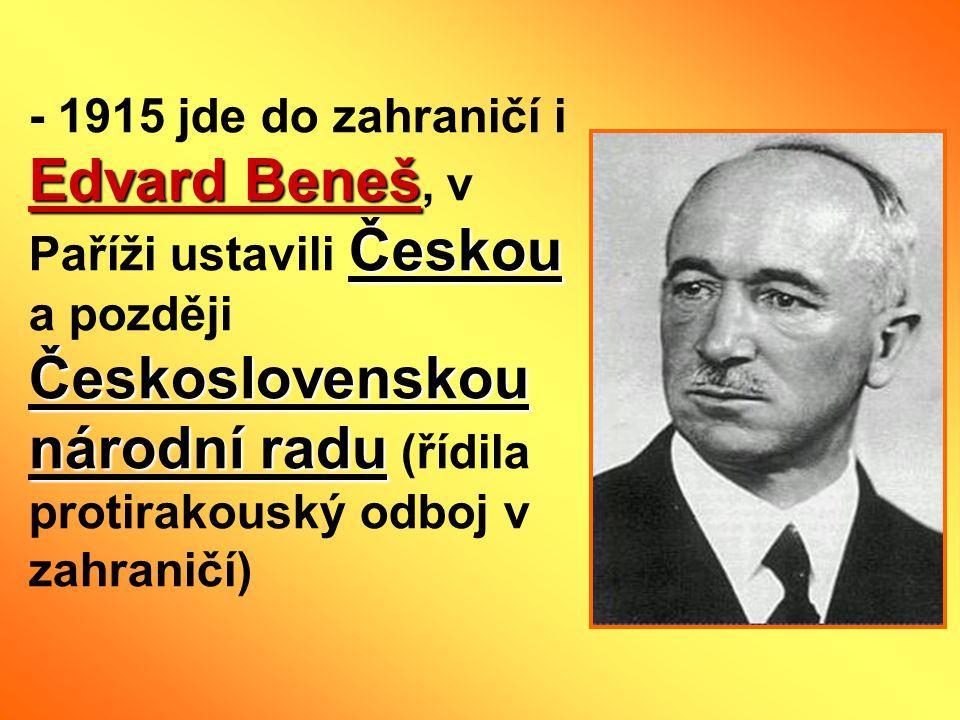Edvard Beneš Českou Československou národní radu - 1915 jde do zahraničí i Edvard Beneš, v Paříži ustavili Českou a později Československou národní ra