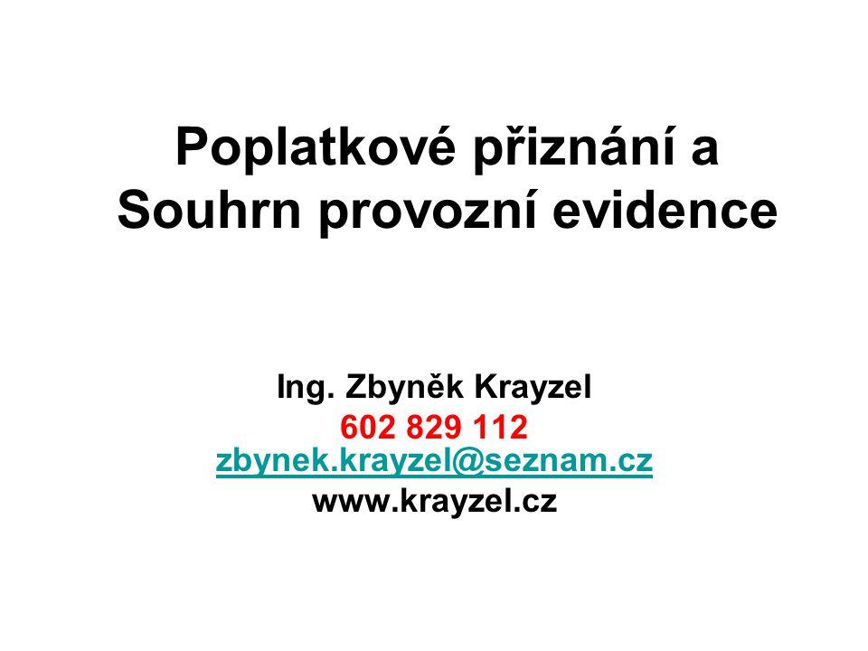 Poplatkové přiznání a Souhrn provozní evidence Ing. Zbyněk Krayzel 602 829 112 zbynek.krayzel@seznam.cz zbynek.krayzel@seznam.cz www.krayzel.cz