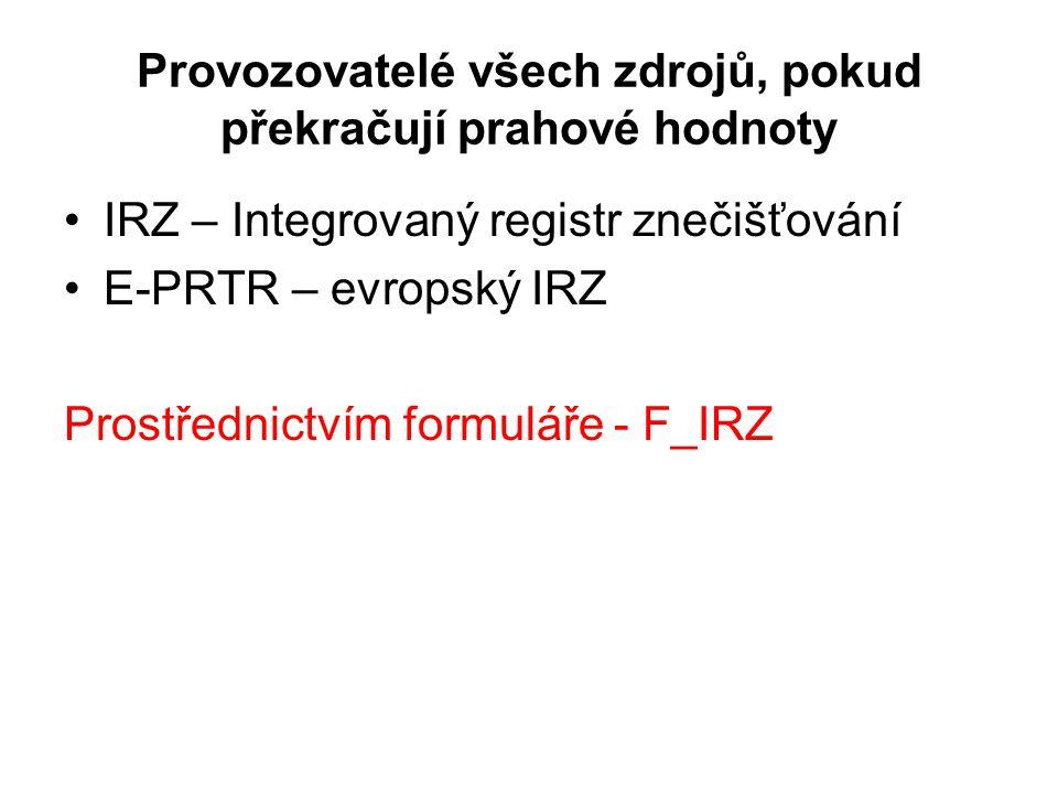 Provozovatelé všech zdrojů, pokud překračují prahové hodnoty •IRZ – Integrovaný registr znečišťování •E-PRTR – evropský IRZ Prostřednictvím formuláře