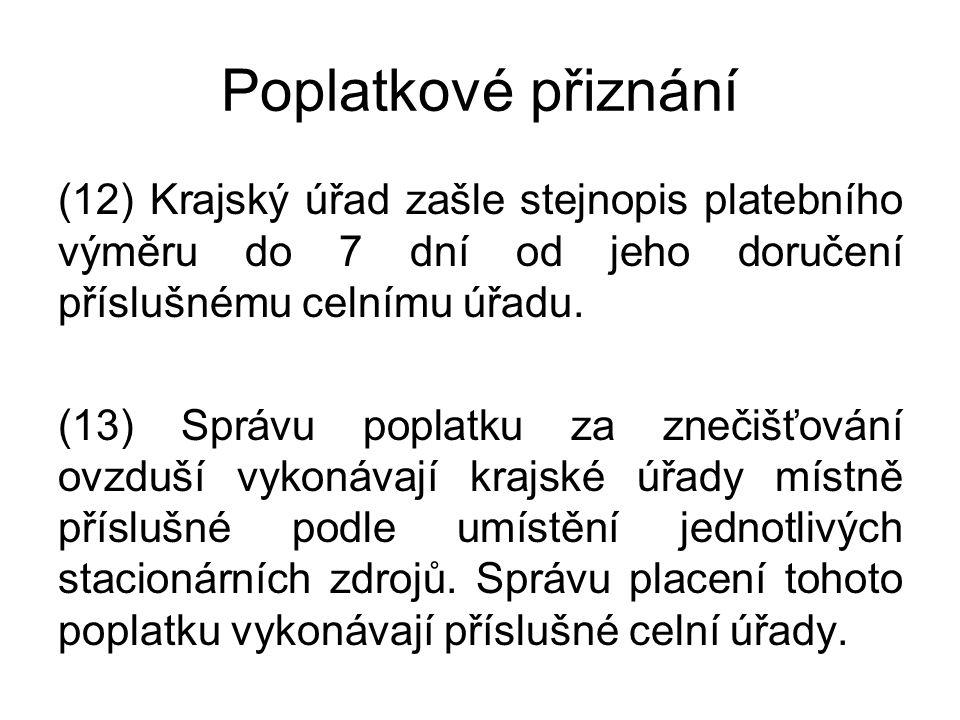 Poplatkové přiznání (12) Krajský úřad zašle stejnopis platebního výměru do 7 dní od jeho doručení příslušnému celnímu úřadu. (13) Správu poplatku za z